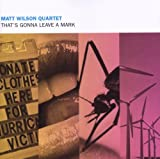 That's Gonna Leave A Mark Matt Wilson Quartet