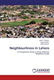 img - for Neighbourliness in Lahore: A Comparative Study of three Different Neighbourhoods book / textbook / text book