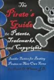 img - for The Pirate's Guide to Patents, Trademarks, and Copyrights: Insider Tactics for Beating Pirates on Their Own Terms book / textbook / text book