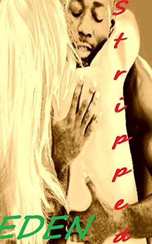 Scarlet James - Stripped Eden: For Rent, Interracial Lovin', His Needs- My Needs, We all Want it Rough Someday (Longing to Seduce Book 3)