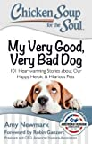 img - for Chicken Soup for the Soul: My Very Good, Very Bad Dog: 101 Heartwarming Stories about Our Happy, Heroic & Hilarious Pets book / textbook / text book