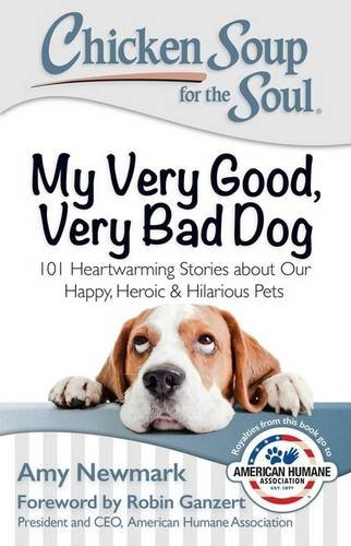 Chicken Soup for the Soul: My Very Good, Very Bad Dog: 101 Heartwarming Stories about Our Happy, Heroic & Hilarious Pets (Good Dog Good Owner compare prices)
