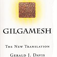 Gilgamesh: The New Translation (       UNABRIDGED) by Gerald J. Davis Narrated by John Hanks