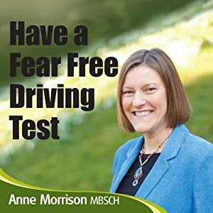 Have a Fear-Free Driving Test: Feel Calmer and More Focused for Your Driving Test | [Anne Morrison]
