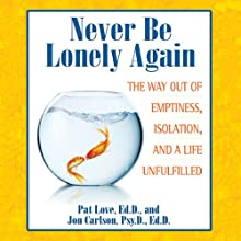 Never Be Lonely Again: The Way Out of Emptiness, Isolation, and a Life Unfulfilled (       UNABRIDGED) by Pat Love, Jon Carlson Narrated by Michael Sutherland