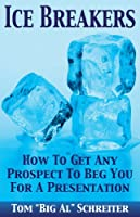 Ice Breakers! How To Get Any Prospect To Beg You For A Presentation (English Edition)