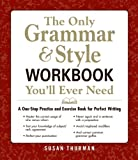 The Only Grammar & Style Workbook You'll Ever Need: A One-Stop Practice and Exercise Book for Perfect Writing