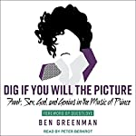 Dig If You Will the Picture: Funk, Sex, God and Genius in the Music of Prince | Ben Greenman