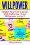 Willpower: Regain Your Self-Control and Rediscover Your Willpower Instinct (Empowerment Book Series)