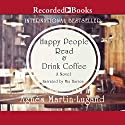 Happy People Read and Drink Coffee Audiobook by Agnes Martin-Lugand Narrated by Mia Barron