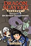 The Ghost of Sir Herbert Dungeonstone #12 (Dragon Slayers' Academy)