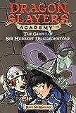 The Ghost of Sir Herbert Dungeonstone #12 (Dragon Slayers' Academy)