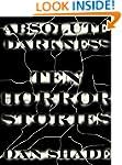 Absolute Darkness (Ten Horror Stories)
