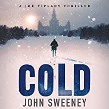 Cold: A Joe Tiplady Thriller, Book 1 Audiobook by John Sweeney Narrated by Alan Smyth