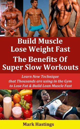 Build Muscle Lose Weight Fast - The Benefits Of Super Slow Workouts!
