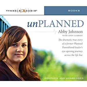 Unplanned: The Dramatic True Story of a Former Planned Parenthood Leader's Eye-Opening Journey Across the Life Line | [Abby Johnson]