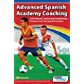 Advanced Spanish Academy Coaching - 120 Technical, Tactical and Conditioning Practices from Top Spanish Coaches