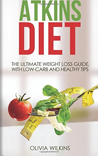 Atkins Diet: The Ultimate Weight Loss Guide, with Low-Carb and Healthy Tips.