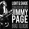 Light & Shade: Conversations with Jimmy Page (       UNABRIDGED) by Brad Tolinski Narrated by Robert Fass, John Lee