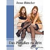 """Das Paradies zu dritt: Eine erotische Erz�hlungvon """"Irena B�ttcher"""""""