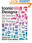 Iconic Designs: 50 Stories about 50 T...