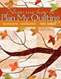 img - for By Kathy Sandbach Show Me How To Plan My Quilting: Design Before You Piece A Fun No-Mark Approach [Paperback] book / textbook / text book
