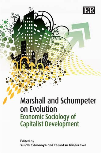 Marshall and Schumpeter on Evolution: Economic Sociology of Capitalist Development