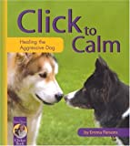 img - for Click to Calm: Healing the Aggressive Dog (Karen Pryor Clicker Book) [Paperback] [MA] (Author) Emma Parsons book / textbook / text book