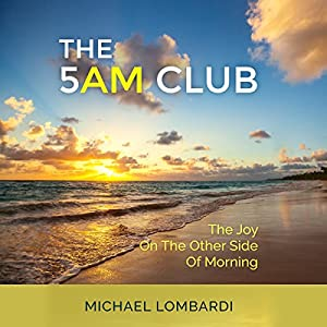 The 5 AM Club: The Joy on the Other Side of Morning Audiobook