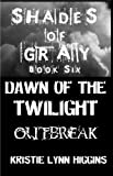 #6 Shades of Gray- Dawn of the Twilight- Outbreak ( science fiction horror zombie thriller series)