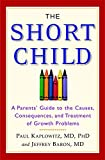 The Short Child: A Parents' Guide to the Causes, Consequences, and Treatment of Growth Problems
