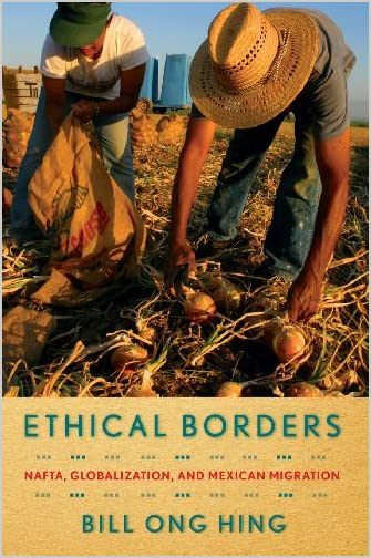 Ethical borders : NAFTA, globalization, and Mexican migration