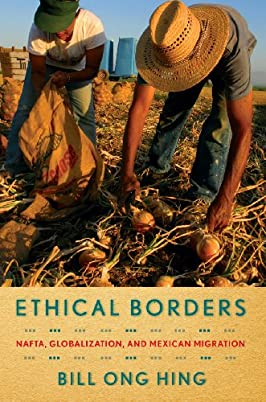 Ethical Borders: NAFTA, Globalization, and Mexican Migration