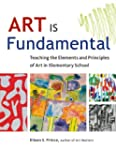 Art Is Fundamental: Teaching the Elem...