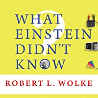 What Einstein Didn't Know: Scientific Answers to Everyday Questions (       UNABRIDGED) by Robert L. Wolke Narrated by Sean Runnette