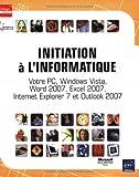 echange, troc Corinne Hervo - Initiation a l'Informatique - Votre PC, Windows Vista, Word 2007, Excel 2007, Internet Explorer 7 et Outlook 2007