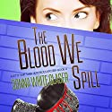 The Blood We Spill: The Letty Whittaker 12 Step Mysteries, Book 4 Audiobook by Donna White Glaser Narrated by Jennifer Harvey
