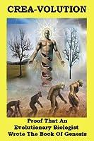 CREA-VOLUTION: - THE HIDDEN SCIENTIFIC MESSAGE IN THE BOOK OF GENESIS (English Edition)