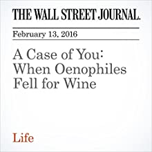 A Case of You: When Oenophiles Fell for Wine Other by Lettie Teague Narrated by Paul Ryden