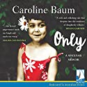 Only: A Singular Memoir Audiobook by Caroline Baum Narrated by Caroline Baum