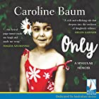 Only: A Singular Memoir Audiobook by Caroline Baum Narrated by Caroline Baum