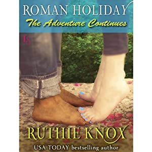 Roman Holiday: The Adventure Continues | [Ruthie Knox]