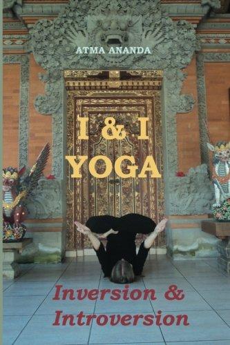 I & I Yoga: Inversion & Introversion [Ananda, Atma] (Tapa Blanda)