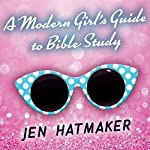 A Modern Girl's Guide to Bible Study: A Refreshingly Unique Look at God's Word: Modern Girl's Bible Study, Book 1 | Jen Hatmaker