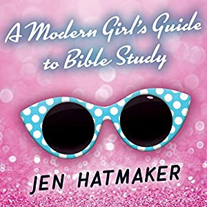 A Modern Girl's Guide to Bible Study: A Refreshingly Unique Look at God's Word Audiobook