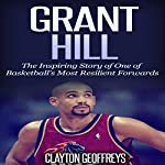 Grant Hill: The Inspiring Story of One of Basketball's Most Resilient Forwards | Clayton Geoffreys