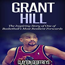 Grant Hill: The Inspiring Story of One of Basketball's Most Resilient Forwards (       UNABRIDGED) by Clayton Geoffreys Narrated by David L. Stanley
