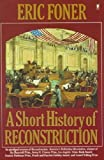 A Short History of Reconstruction, 1863-1877 (0060964316) by Foner, Eric