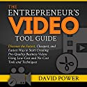 The Entrepreneur's Video Tool Guide: Discover the Fastest, Cheapest, and Easiest Way to Start Creating Pro-Quality Business Videos Using Low-Cost and No-Cost Tools and Techniques Audiobook by David Power Narrated by David Power