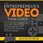 The Entrepreneur's Video Tool Guide: Discover the Fastest, Cheapest, and Easiest Way to Start Creating Pro-Quality Business Videos Using Low-Cost and No-Cost Tools and Techniques | David Power